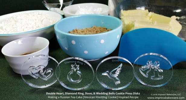 Double Heart, Diamond Ring, Dove, & Wedding Bells Cookie Press Disks Making a Russian Tea Cake (Mexican Wedding Cookie) Inspired Recipe © 2016 Impress! Bakeware, LLC